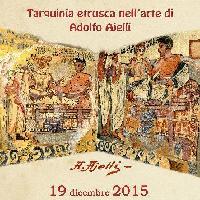 Tarquinia etrusca nell'arte di Adolfo Ajelli